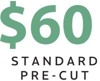 $60 Standard Pre-Cut
